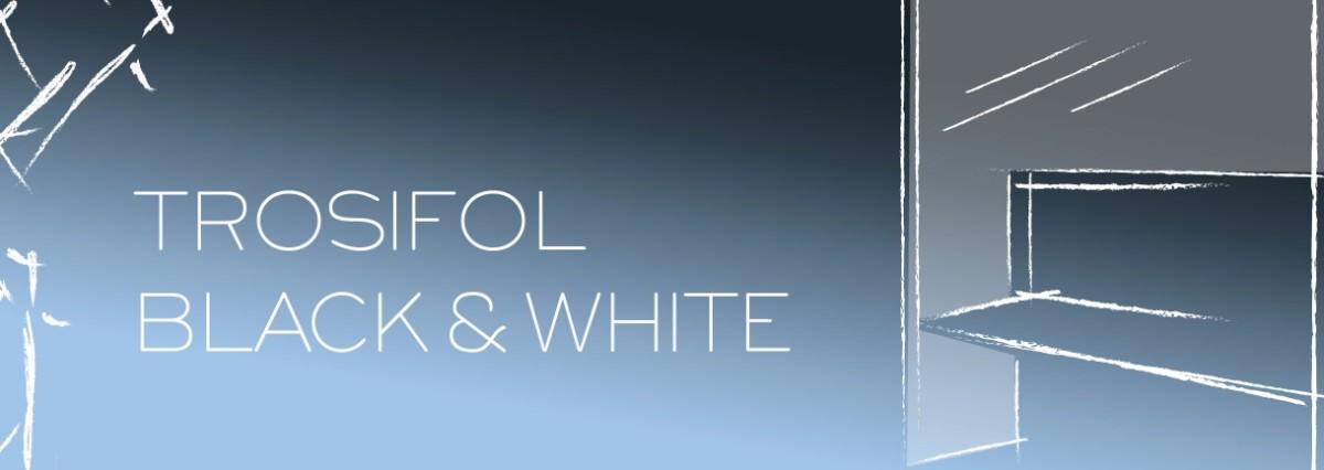 Trosifol Black & White